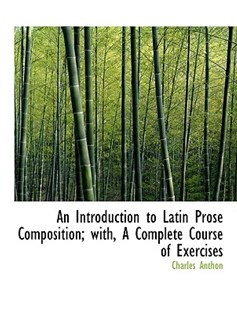 An Introduction to Latin Prose Composition; With, a Complete Course of Exercises by Charles Anthon (9781116825558) - PaperBack - History