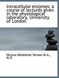Intracellular Enzymes; A Course of Lectures Given in the Physiological Laboratory, University of Lon by Horace Middleton Vernon (9781116825619) - PaperBack - History