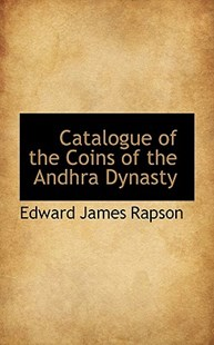 Catalogue of the Coins of the Andhra Dynasty by Edward James Rapson (9781116837285) - PaperBack - History