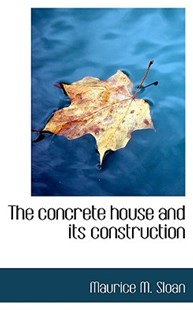 The Concrete House and Its Construction by Maurice M Sloan (9781117256870) - PaperBack - History