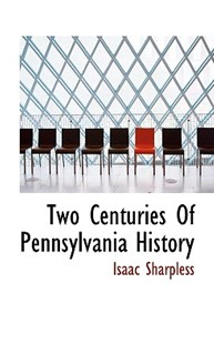 Two Centuries of Pennsylvania History by Isaac Sharpless (9781117419947) - HardCover - History
