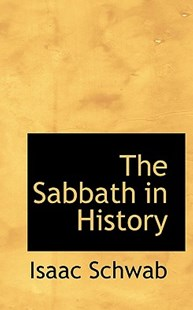The Sabbath in History by Isaac Schwab (9781117436203) - PaperBack - History