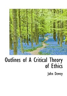 Outlines of a Critical Theory of Ethics by John Dewey (9781117461960) - HardCover - History