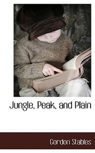 Jungle, Peak, and Plain by Gordon Stables (9781117511153) - PaperBack - History