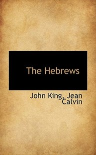 The Hebrews by John King, Jean Calvin (9781117512259) - PaperBack - History