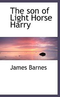 The Son of Light Horse Harry by James Barnes (9781117562148) - HardCover - History