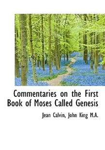 Commentaries on the First Book of Moses Called Genesis by Jean Calvin, John King (9781117628073) - HardCover - History