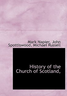 History of the Church of Scotland, by Mark Napier, John Spottiswood, Michael Russell (9781117682198) - HardCover - History