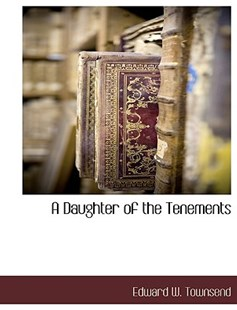 A Daughter of the Tenements by Edward W Townsend (9781117888415) - PaperBack - Modern & Contemporary Fiction Literature