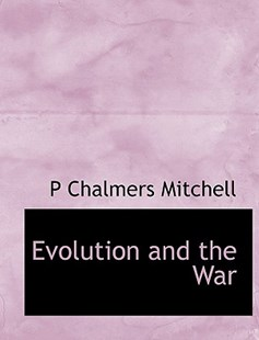 Evolution and the War by P Chalmers Mitchell (9781117901473) - PaperBack - History