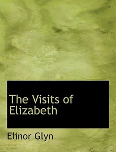 The Visits of Elizabeth by Elinor Glyn (9781117962412) - HardCover - History