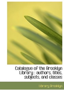 Catalogue of the Brooklyn Library by Brooklyn Library Association (9781117967325) - HardCover - History