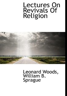 Lectures on Revivals of Religion by Leonard Woods, William Buell Sprague (9781117983875) - HardCover - History
