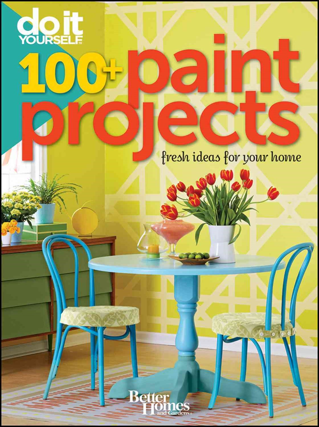 Do It Yourself 100 Paint Projects: Better Homes and Gardens