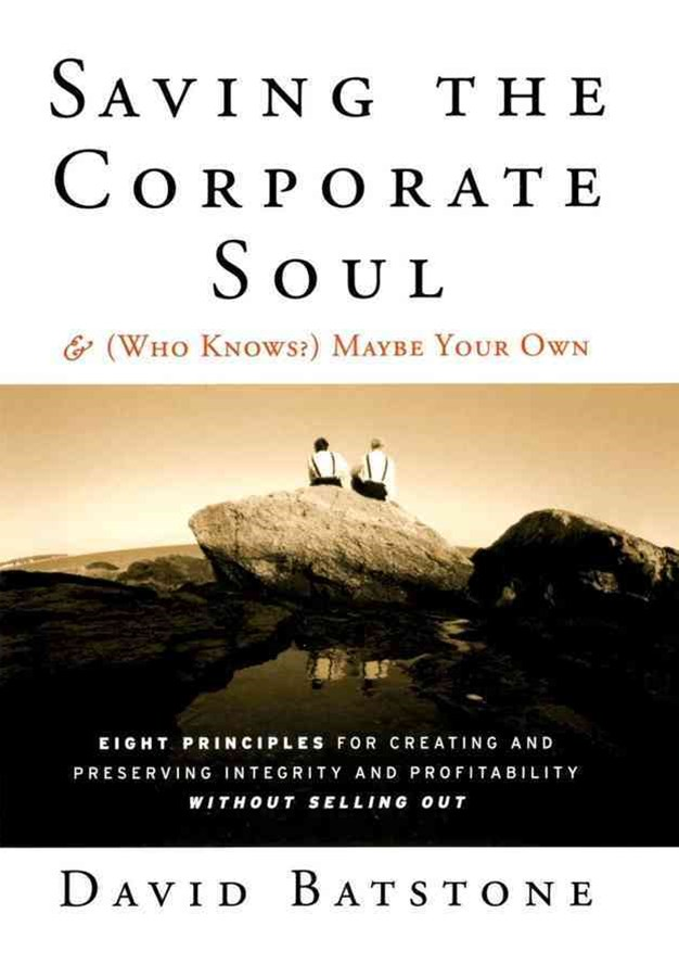 Saving the Corporate Soul - & (Who Knows?) Maybe  Your Own