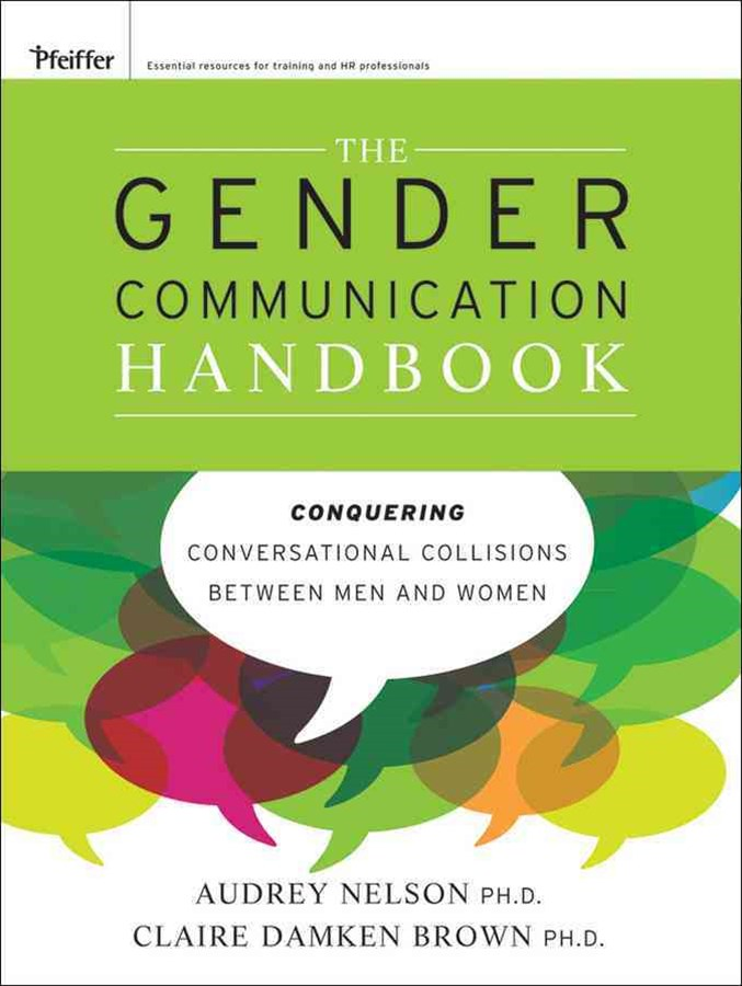 The Gender Communication Handbook                 Conquering Conversational Collisions Between Men and Women