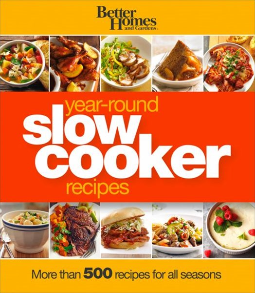 Year-Round Slow Cooker Recipes: Better Homes and Gardens