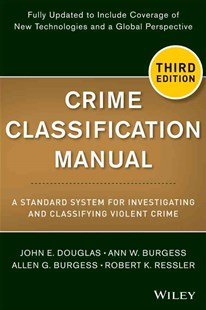 Crime Classification Manual by John Douglas, Ann W. Burgess, Allen G. Burgess, Robert K. Ressler (9781118305058) - PaperBack - Reference