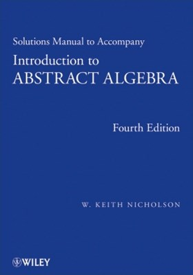 Solutions Manual to accompany Introduction to Abstract Algebra, 4e, Solutions Manual