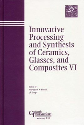 (ebook) Innovative Processing and Synthesis of Ceramics, Glasses, and Composites VI