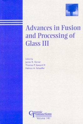 Advances in Fusion and Processing of Glass III