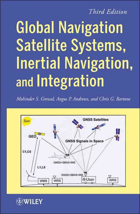 Global Navigation Satellite Systems, Inertial Navigation, and Integration, Third Edition