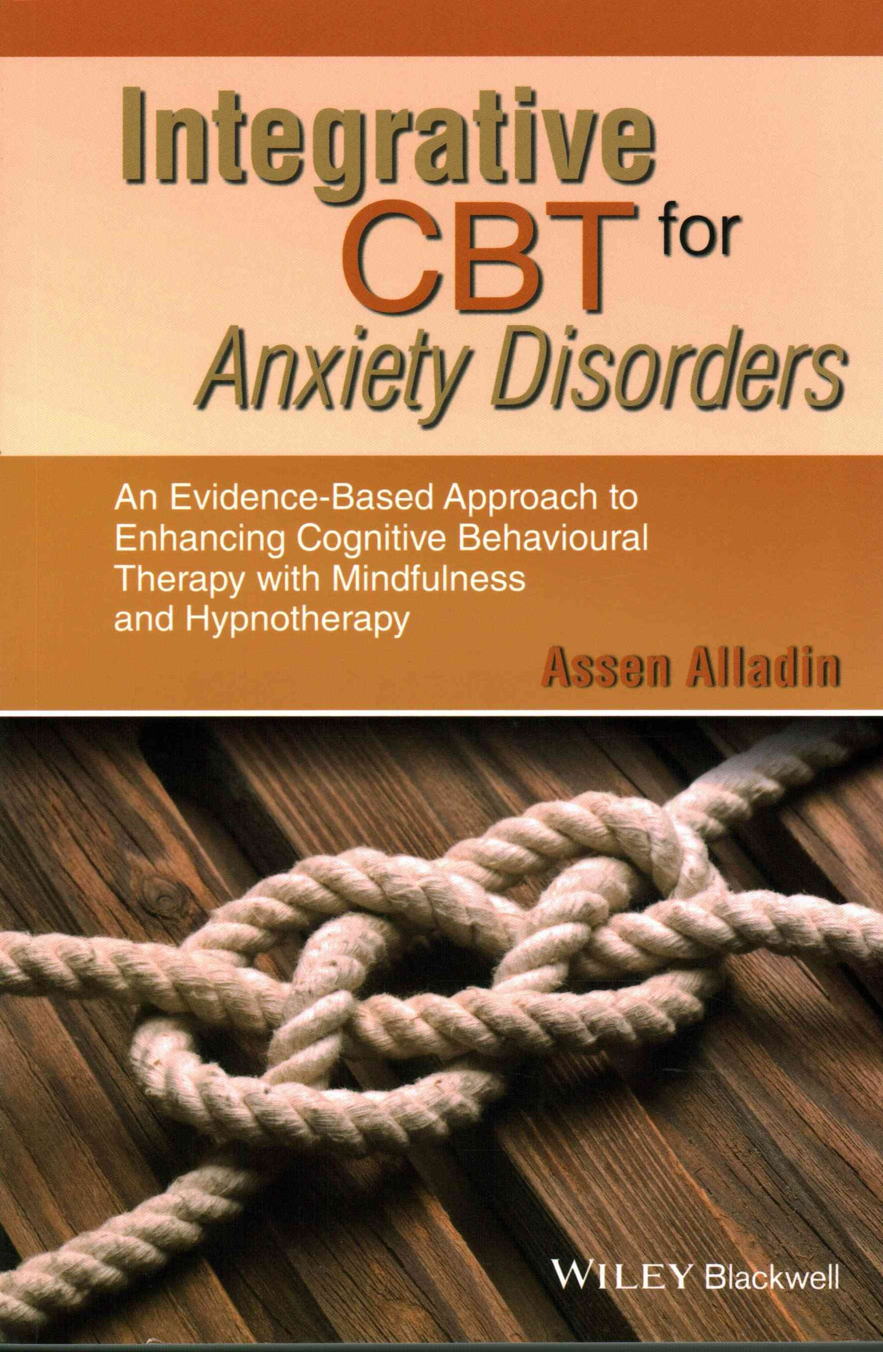Integrative Cbt for Anxiety Disorders - an        Evidence-based Approach to Enhancing Cbt with