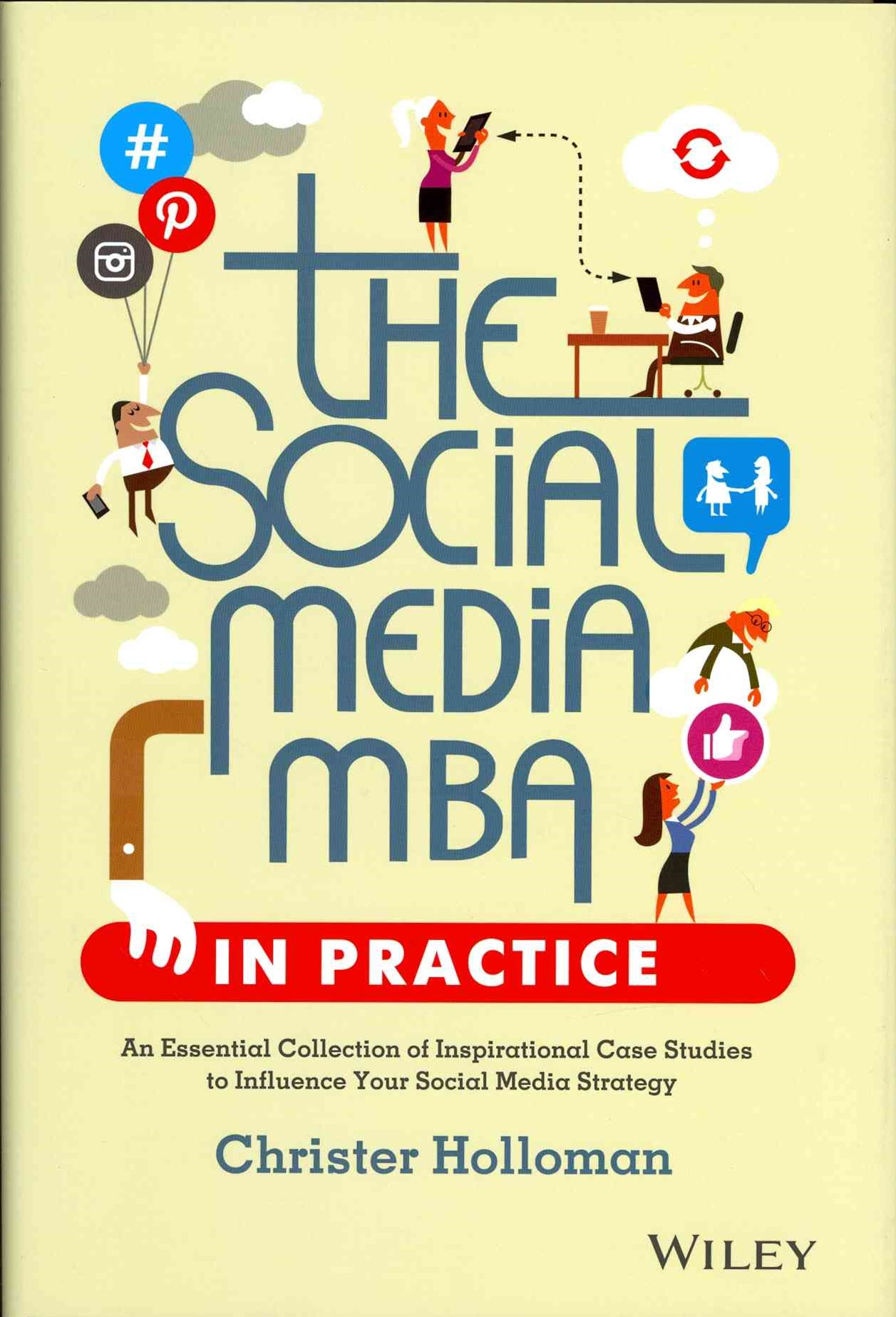 The Social Media MBA in Practice - an Essential   Collection of Inspirational Case Studies to       Influence Your Social Media Strategy