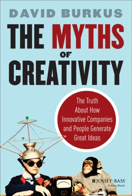 The Myths of Creativity