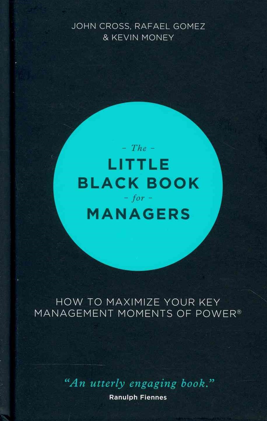 The Little Black Book for Managers - How to       Maximize Your Key Management Moments of Power
