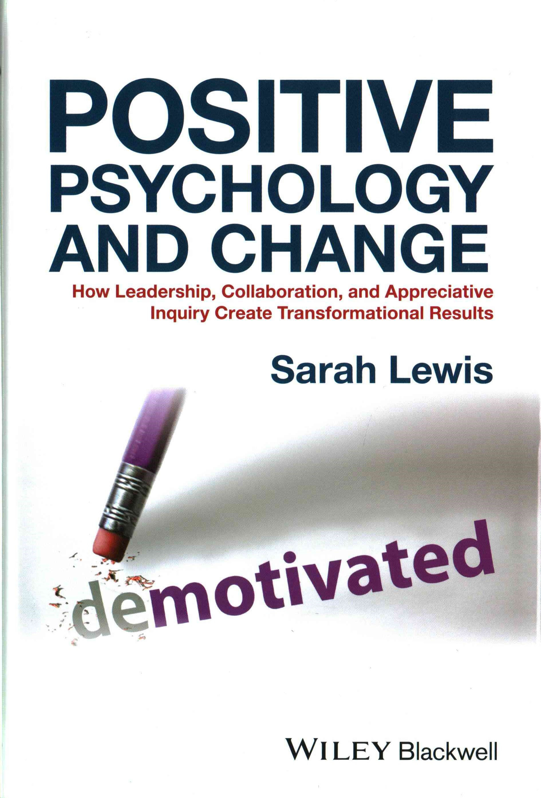 Positive Psychology and Change - How Leadership,  Collaboration and Appreciative Inquiry Create