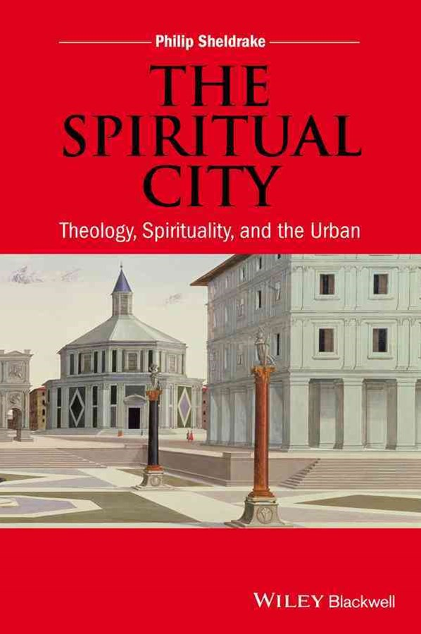 The Spiritual City - Theology, Spirituality, and  the Urban
