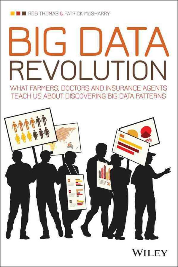 Big Data Revolution - What Farmers, Doctors and   Insurance Agents Teach Us About Discovering Big
