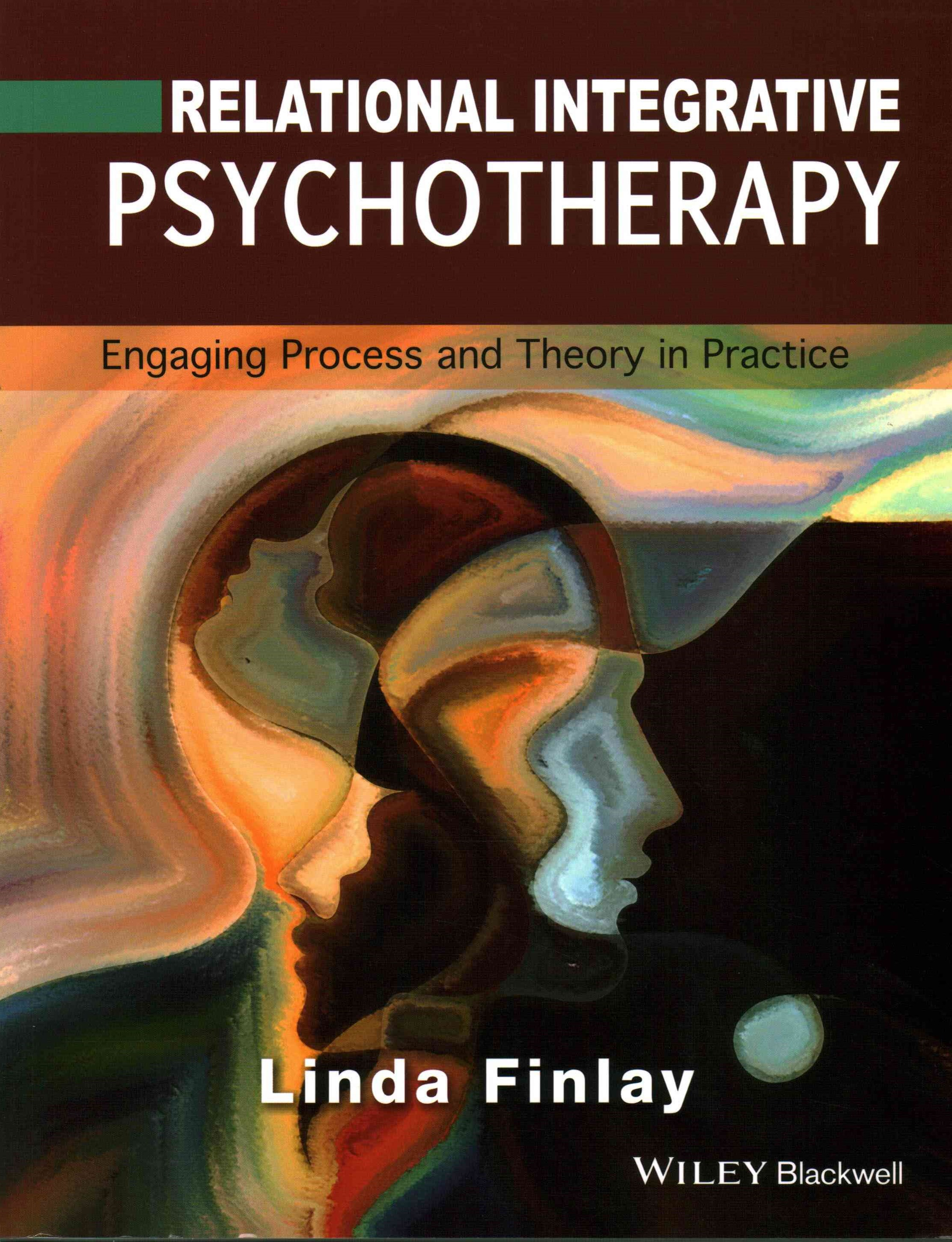 Relational Integrative Psychotherapy - Engaging   Process and Theory in Practice