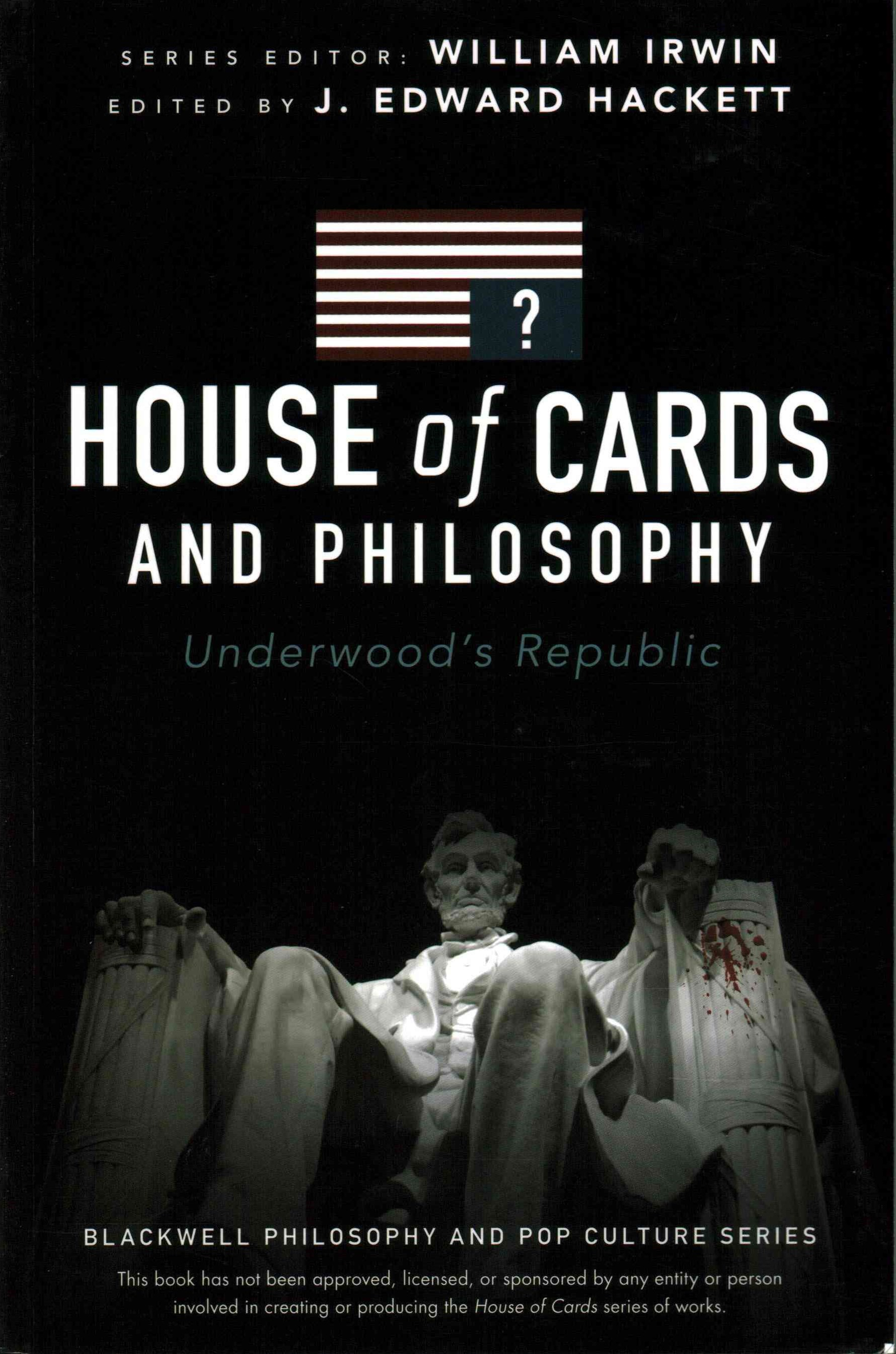 House of Cards and Philosophy - Underwood's       Republic