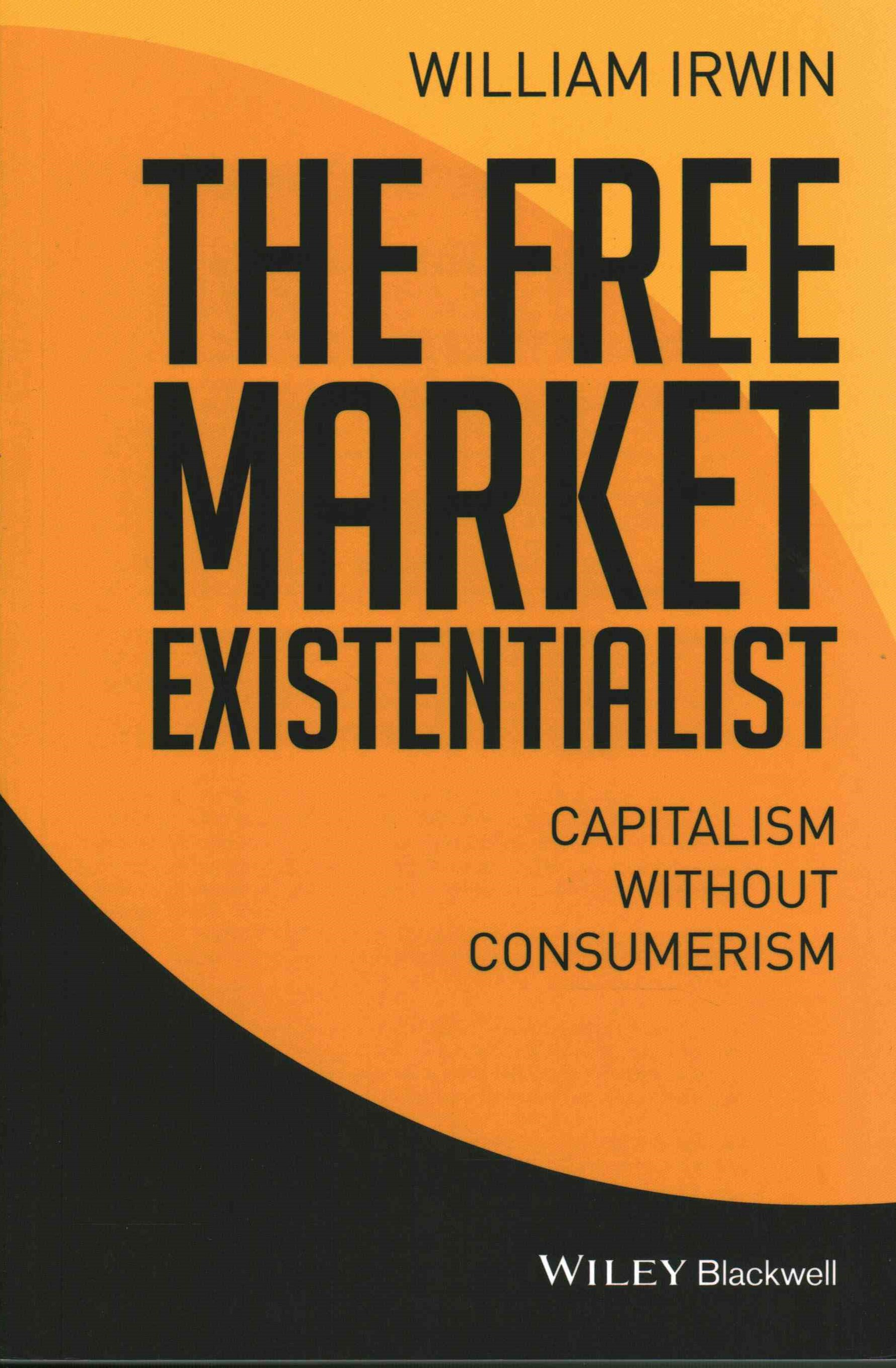 The Free Market Existentialist - Capitalism       Without Consumerism