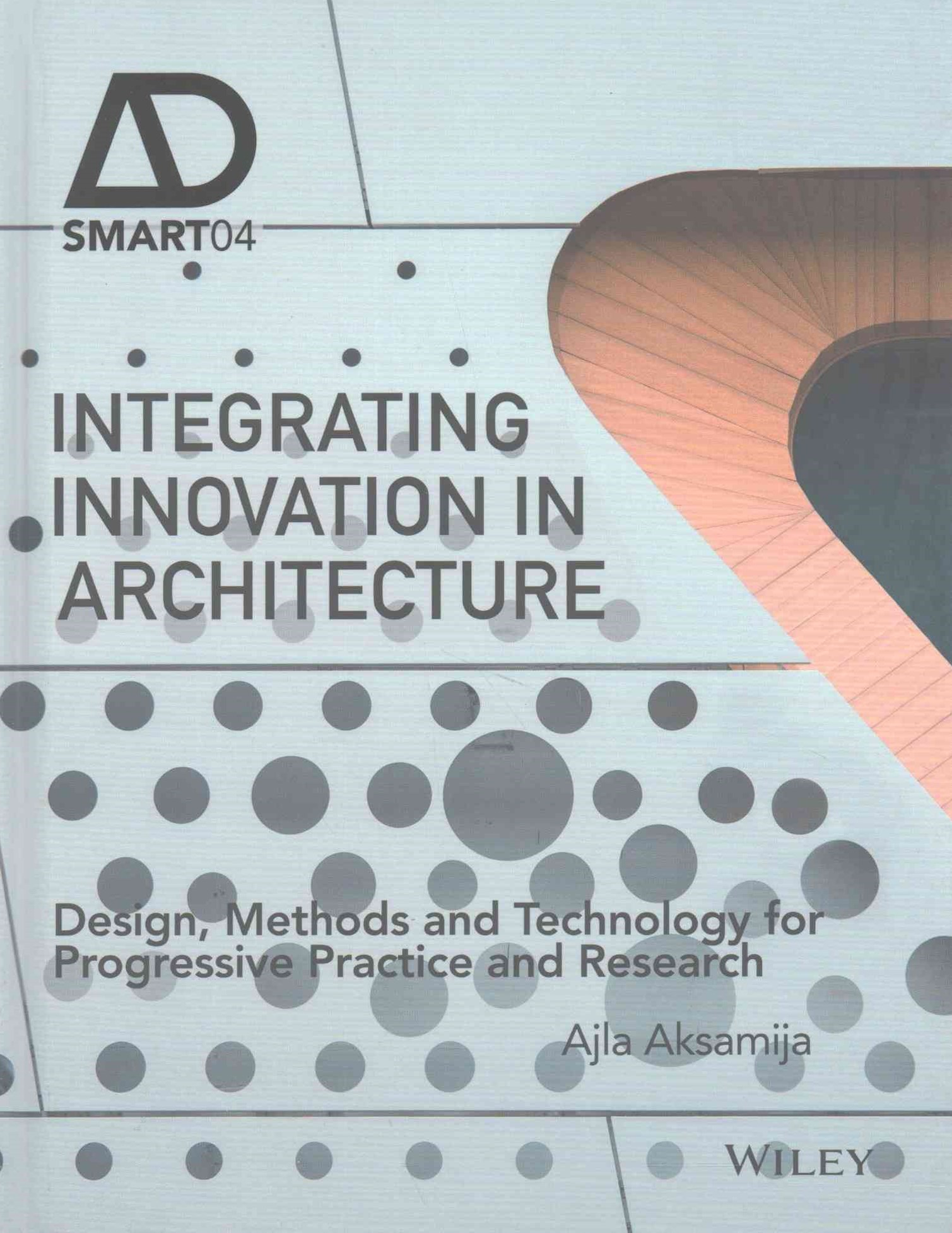 Integrating Innovation in Architecture - Design,  Methods and Technology for Progressive Practice   and Research
