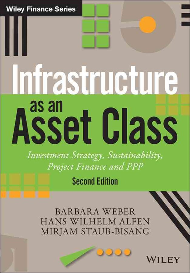 Infrastructure as an Asset Class - Investment     Strategy, Sustainability, Project Finance and Ppp  2E
