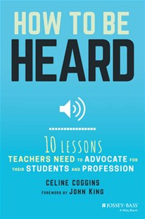 How to Be Heard by Celine Coggins, John King (9781119373995) - PaperBack - Education Teaching Guides