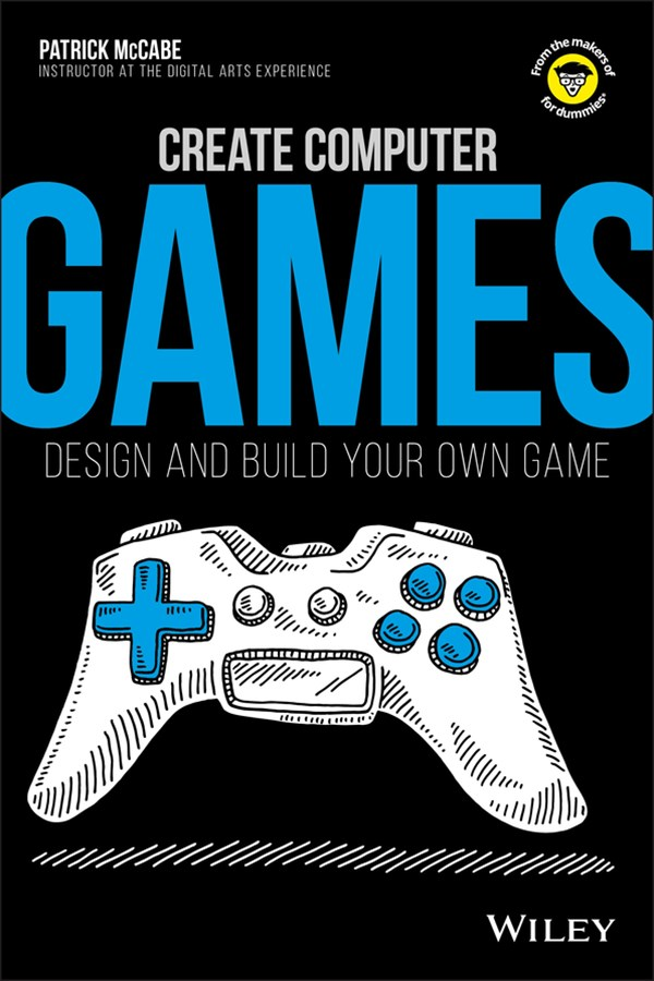 Create Computer Games - Design and Build Your Own Game