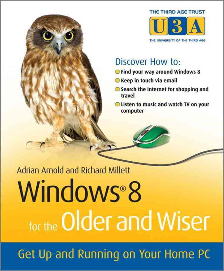 Windows 8 for the Older and Wiser - Get Up and    Running on Your Computer
