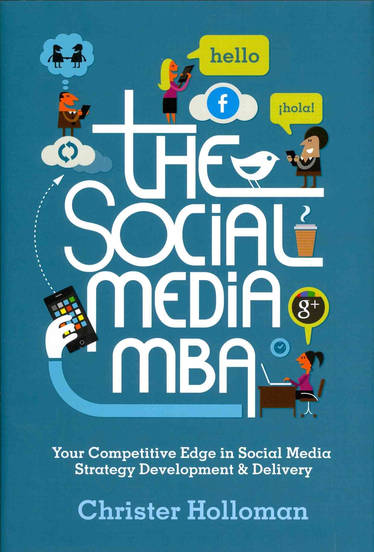 The Social Media MBA - Your Competitive Edge in   Social Media Strategy Development & Delivery