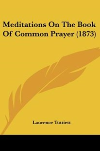Meditations on the Book of Common Prayer (1873) by Laurence Tuttiett (9781120001894) - PaperBack - Modern & Contemporary Fiction Literature