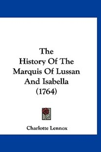 The History of the Marquis of Lussan and Isabella (1764) by Charlotte Lennox (9781120070098) - HardCover - Modern & Contemporary Fiction Literature