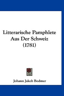 Litterarische Pamphlete Aus Der Schweiz (1781) by Johann Jakob Bodmer (9781120070470) - HardCover - Modern & Contemporary Fiction Literature