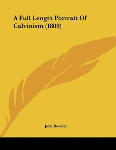 A Full Length Portrait of Calvinism (1809) by John Bowden (9781120117540) - PaperBack - Modern & Contemporary Fiction Literature