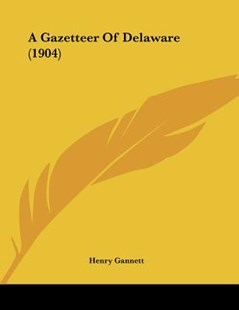 A Gazetteer of Delaware (1904) by Henry Gannett (9781120117755) - PaperBack - Modern & Contemporary Fiction Literature