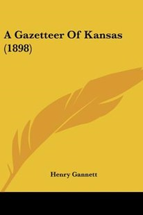 A Gazetteer of Kansas (1898) by Henry Gannett (9781120117762) - PaperBack - Modern & Contemporary Fiction Literature