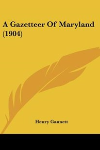 A Gazetteer of Maryland (1904) by Henry Gannett (9781120117779) - PaperBack - Modern & Contemporary Fiction Literature