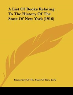 A List of Books Relating to the History of the State of New York (1916) by University of the State of New York (9781120121660) - PaperBack - Modern & Contemporary Fiction Literature